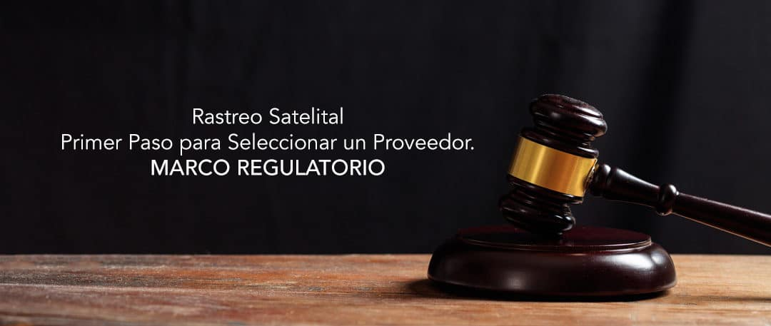 Proveedor de Rastreo Satelital Marco Regulatorio